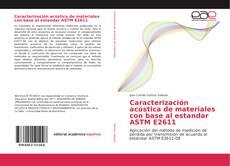 Bookcover of Caracterización acústica de materiales con base al estandar ASTM E2611