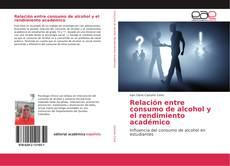 Portada del libro de Relación entre consumo de alcohol y el rendimiento académico