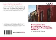 Обложка Percepción del patrimonio cultural: Ciudad de Guanajuato, México