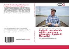 Bookcover of Cuidado de salud de adultos mayores migrantes: Puerto El Mezquital