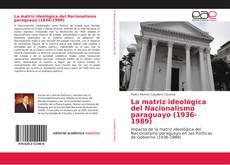 Bookcover of La matriz ideológica del Nacionalismo paraguayo (1936-1989)