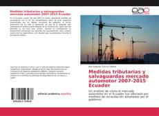 Bookcover of Medidas tributarias y salvaguardas mercado automotor 2007-2015 Ecuador