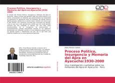 Bookcover of Proceso Político, Insurgencia y Memoria del Apra en Ayacucho:1930-2000