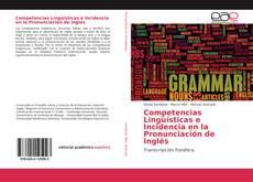 Bookcover of Competencias Lingüísticas e Incidencia en la Pronunciación de Inglés