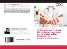 Bookcover of influencia del SUERO de leche fermentado en la elaboración jabón pH ac