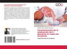 Portada del libro de Caracterización de la producción de β-glucanos en cepas de levaduras