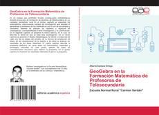 Portada del libro de GeoGebra en la Formación Matemática de Profesoras de Telesecundaria