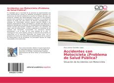 Bookcover of Accidentes con Motocicleta ¿Problema de Salud Pública?