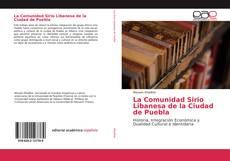 Bookcover of La Comunidad Sirio Libanesa de la Ciudad de Puebla