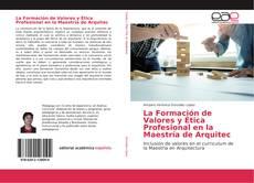 Portada del libro de La Formación de Valores y Ética Profesional en la Maestría de Arquitec