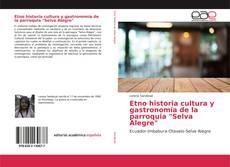 """Portada del libro de Etno historia cultura y gastronomía de la parroquia """"Selva Alegre"""""""