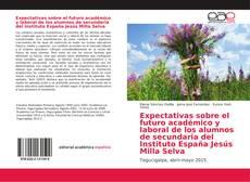 Bookcover of Expectativas sobre el futuro académico y laboral de los alumnos de secundaria del Instituto España Jesús Milla Selva