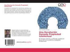 Portada del libro de Una Revolución llamada Propiedad Intelectual
