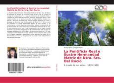 Portada del libro de La Pontificia Real e Ilustre Hermandad Matriz de Ntra. Sra. Del Rocío