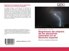 Portada del libro de Regímenes de amparo de los desastres naturales en el Derecho Español