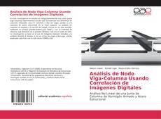 Bookcover of Análisis de Nodo Viga-Columna Usando Correlación de Imágenes Digitales