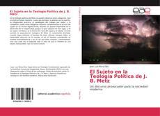 Bookcover of El Sujeto en la Teología Política de J. B. Metz