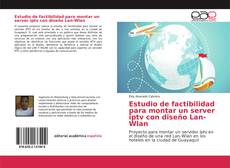Copertina di Estudio de factibilidad para montar un server iptv con diseño Lan-Wlan