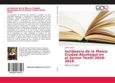 Buchcover von Incidencia de la Marca Ciudad Atuntaqui en el Sector Textil 2010-2016