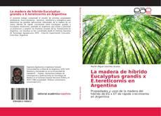 Bookcover of La madera de híbrido Eucalyptus grandis x E.tereticornis en Argentina