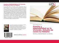 Bookcover of Familia y Habitabilidad en la Vivienda. Estudio de casos-La Habana