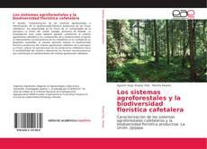 Bookcover of Los sistemas agroforestales y la biodiversidad florística cafetalera