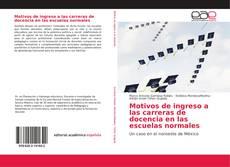 Bookcover of Motivos de ingreso a las carreras de docencia en las escuelas normales