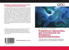 Bookcover of Probióticos Oponentes del Crecimiento de Patógenos Gastrointestinales