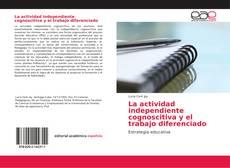 Bookcover of La actividad independiente cognoscitiva y el trabajo diferenciado
