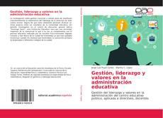 Bookcover of Gestión, liderazgo y valores en la administración educativa