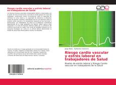 Riesgo cardio vascular y estrés laboral en trabajadores de Salud kitap kapağı