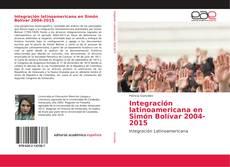 Bookcover of Integración latinoamericana en Simón Bolívar 2004-2015