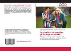 Bookcover of La violencia escolar ¿Cómo prevenirla?