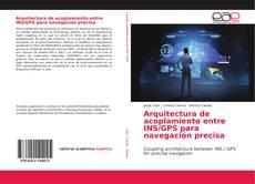 Bookcover of Arquitectura de acoplamiento entre INS/GPS para navegación precisa