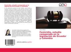 Femicidio, estudio comparado en la legislación de Ecuador y Colombia的封面