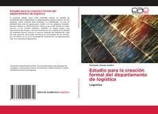 Bookcover of Estudio para la creación formal del departamento de logística