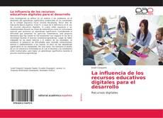 Portada del libro de La influencia de los recursos educativos digitales para el desarrollo