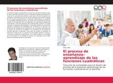 Portada del libro de El proceso de enseñanza–aprendizaje de las funciones cuadráticas