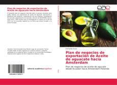Bookcover of Plan de negocios de exportación de Aceite de aguacate hacia Amsterdam