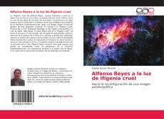 Alfonso Reyes a la luz de Ifigenia cruel的封面