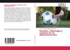 Bookcover of Gestión, liderazgo y valores en la Administración