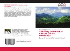 Bookcover of TEPEMEJ ININKUIK = Cantos de las montañas