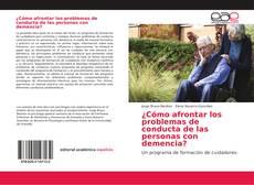 Bookcover of ¿Cómo afrontar los problemas de conducta de las personas con demencia?
