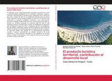 Bookcover of El producto turístico territorial, contribución al desarrollo local
