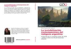 Bookcover of La invisibilización contemporánea del indígena argentino