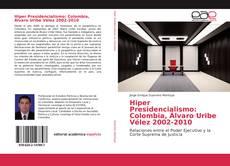 Portada del libro de Hiper Presidencialismo: Colombia, Álvaro Uribe Vélez 2002-2010