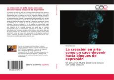 Bookcover of La creación en arte como un caos-devenir hacia bloques de expresión