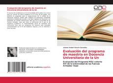 Bookcover of Evaluación del programa de maestría en Docencia Universitaria de la Un