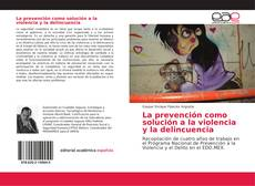Couverture de La prevención como solución a la violencia y la delincuencia