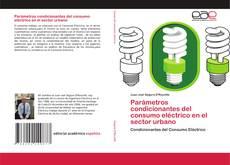 Bookcover of Parámetros condicionantes del consumo eléctrico en el sector urbano